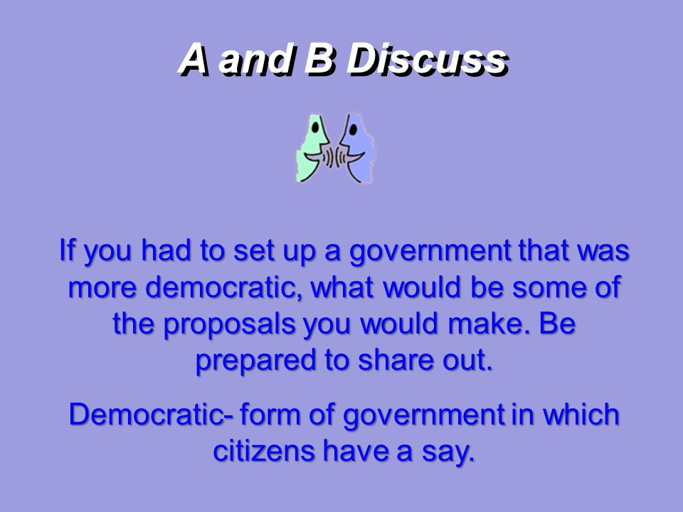Democratic- form of government in which citizens have a say.