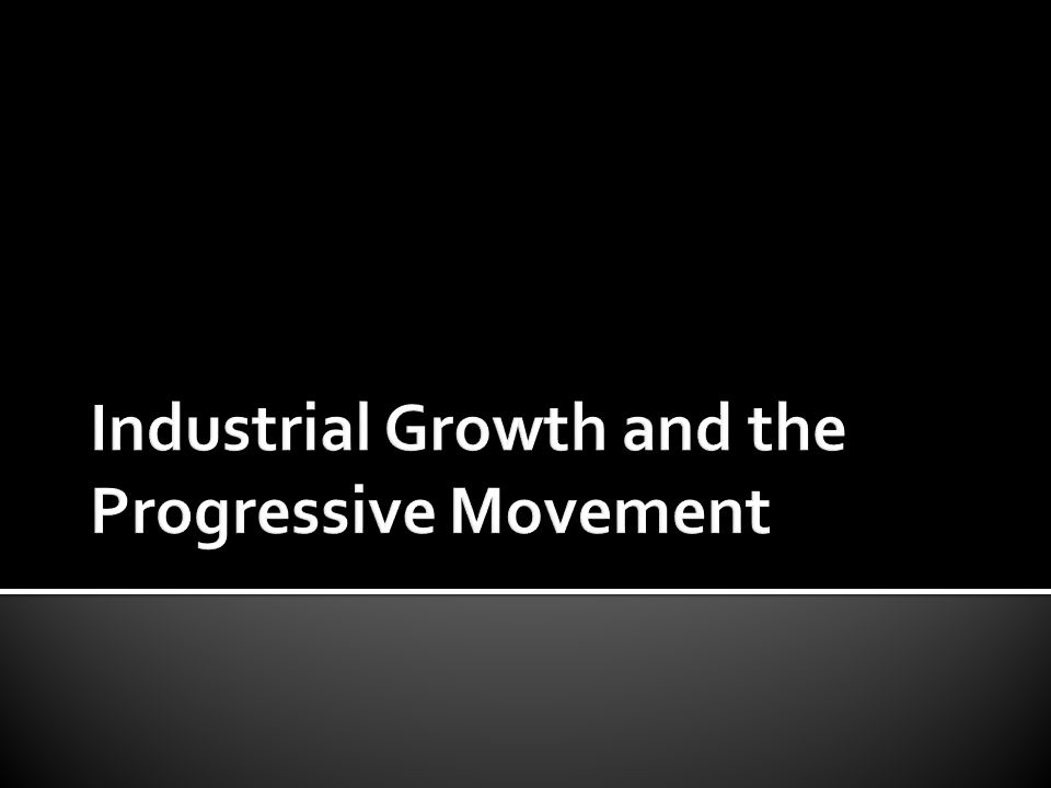 Industrial Growth and the Progressive Movement