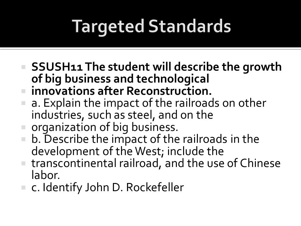 Targeted Standards SSUSH11 The student will describe the growth of big business and technological. innovations after Reconstruction.
