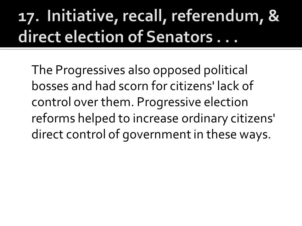 17. Initiative, recall, referendum, & direct election of Senators . . .
