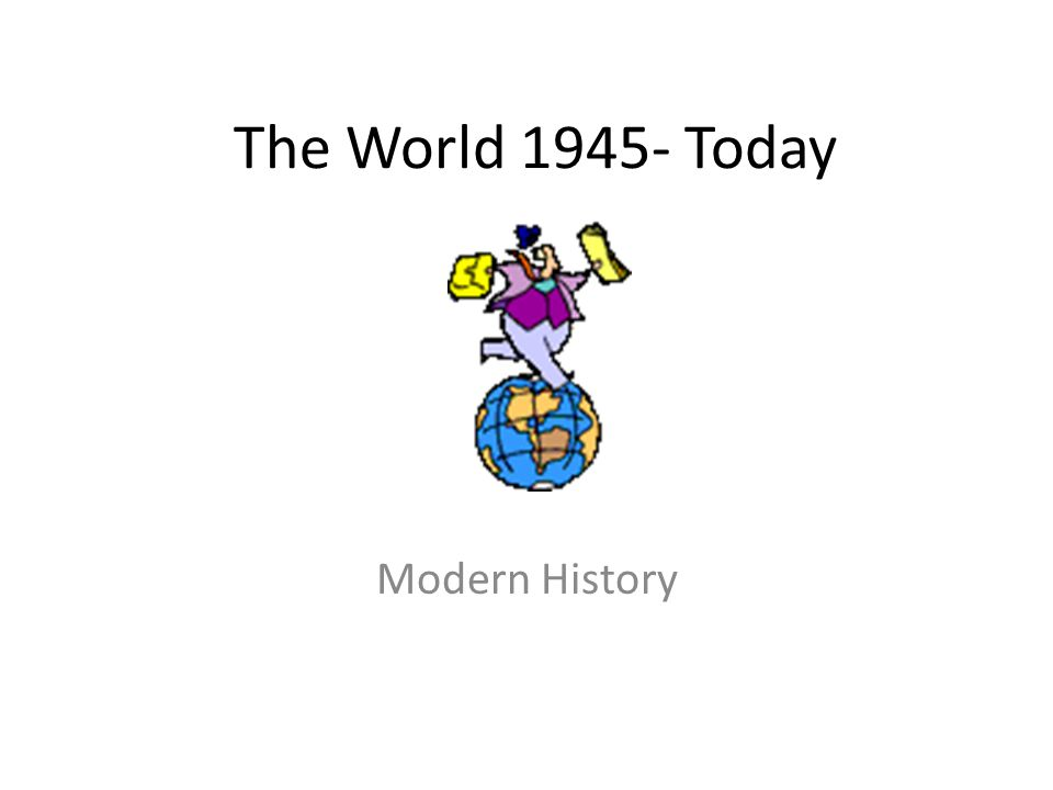 The World 1945- Today Modern History