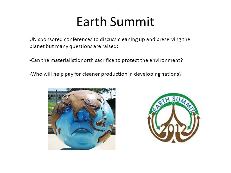 Earth Summit UN sponsored conferences to discuss cleaning up and preserving the planet but many questions are raised: