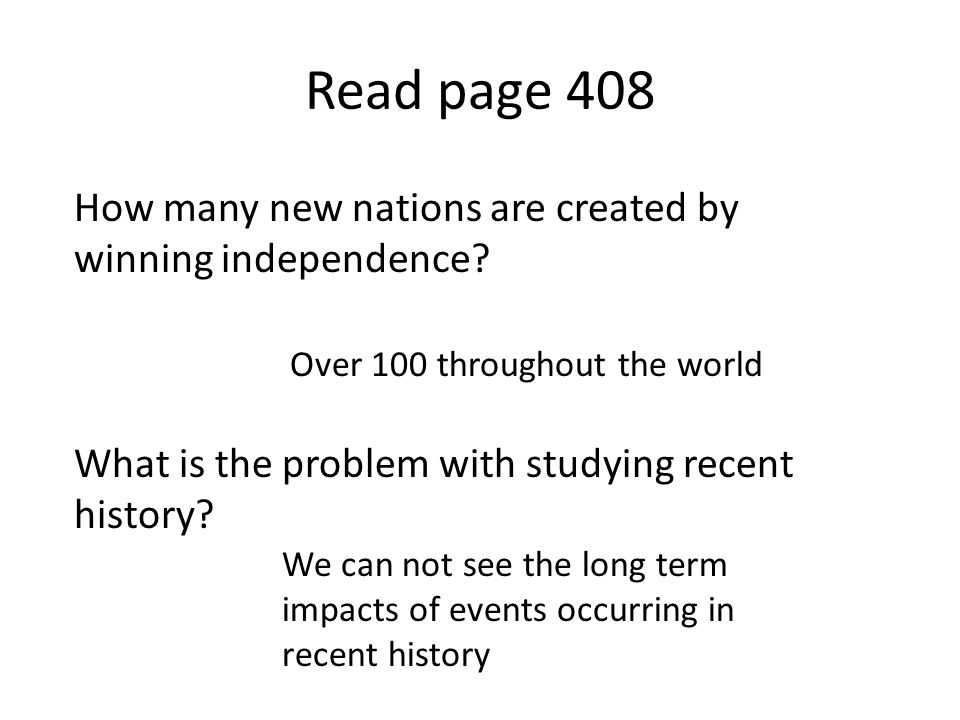 Read page 408 How many new nations are created by winning independence What is the problem with studying recent history