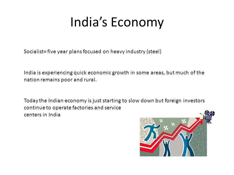 India's Economy Socialist= five year plans focused on heavy industry (steel)