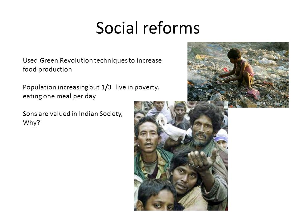 Social reforms Used Green Revolution techniques to increase food production. Population increasing but 1/3 live in poverty, eating one meal per day.
