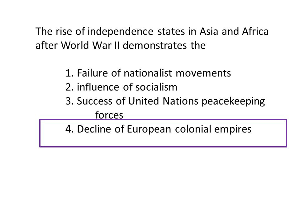 The rise of independence states in Asia and Africa after World War II demonstrates the