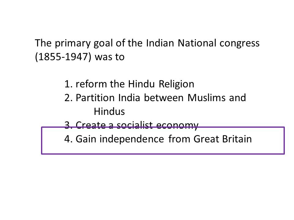 The primary goal of the Indian National congress (1855-1947) was to