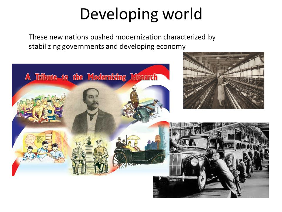 Developing world These new nations pushed modernization characterized by stabilizing governments and developing economy.