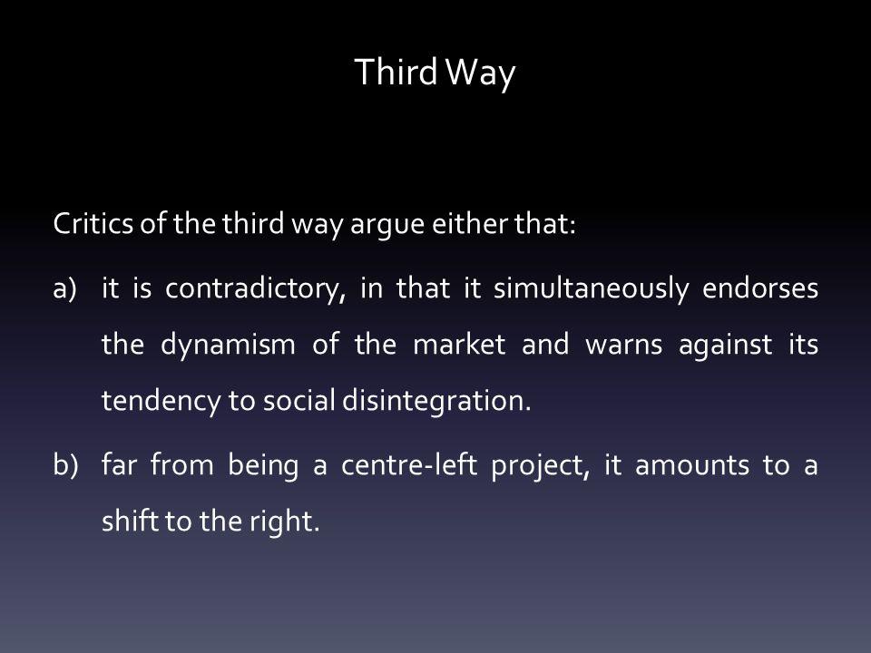 Third Way Critics of the third way argue either that:
