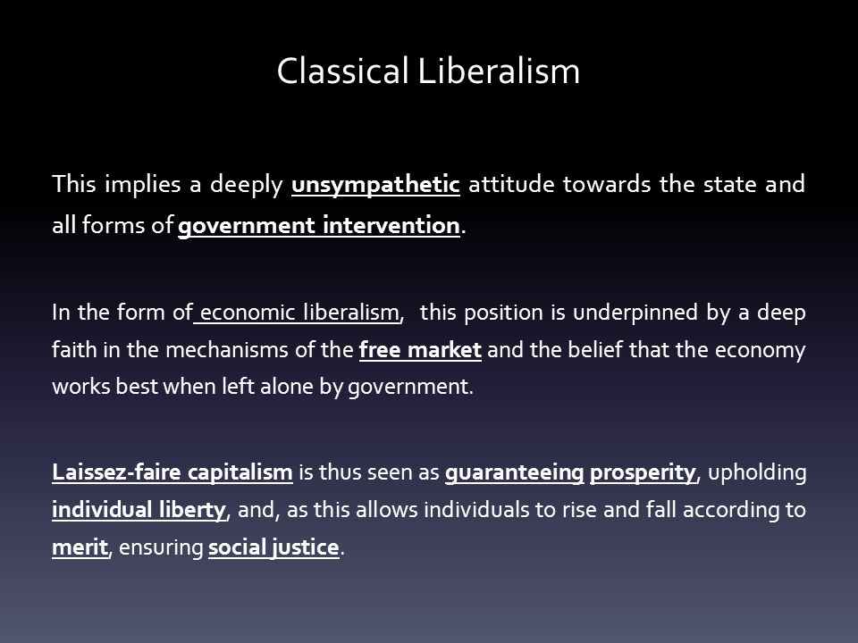Classical Liberalism This implies a deeply unsympathetic attitude towards the state and all forms of government intervention.