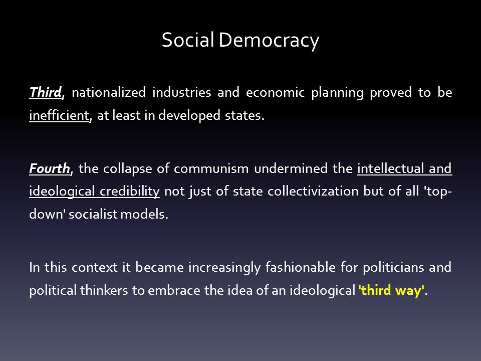 Social Democracy Third, nationalized industries and economic planning proved to be inefficient, at least in developed states.