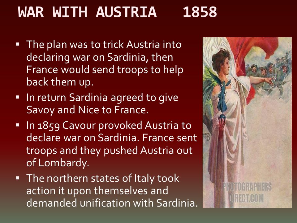 WAR WITH AUSTRIA 1858 The plan was to trick Austria into declaring war on Sardinia, then France would send troops to help back them up.