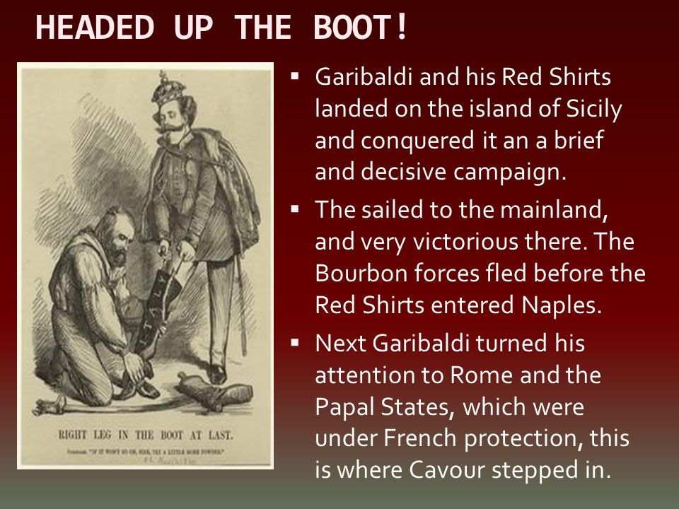HEADED UP THE BOOT! Garibaldi and his Red Shirts landed on the island of Sicily and conquered it an a brief and decisive campaign.