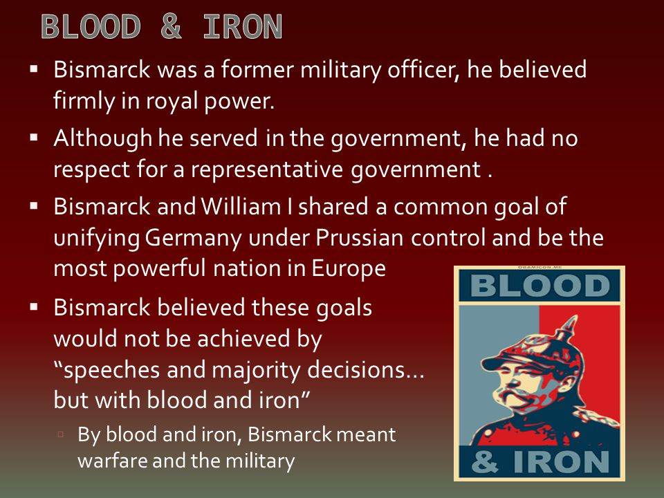 BLOOD & IRON Bismarck was a former military officer, he believed firmly in royal power.