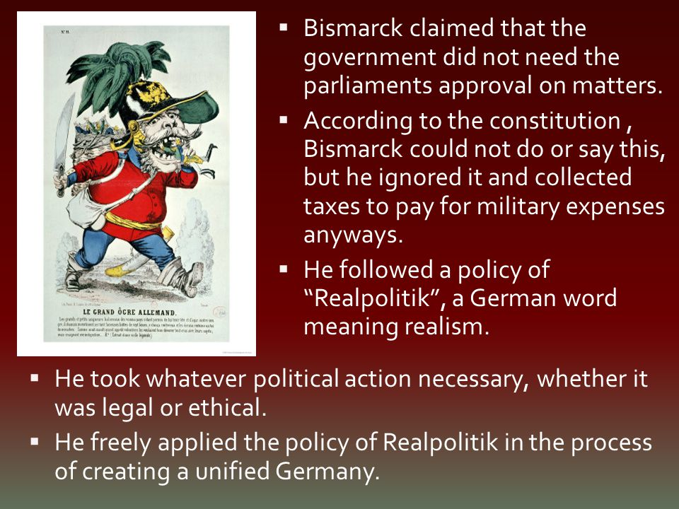 Bismarck claimed that the government did not need the parliaments approval on matters.