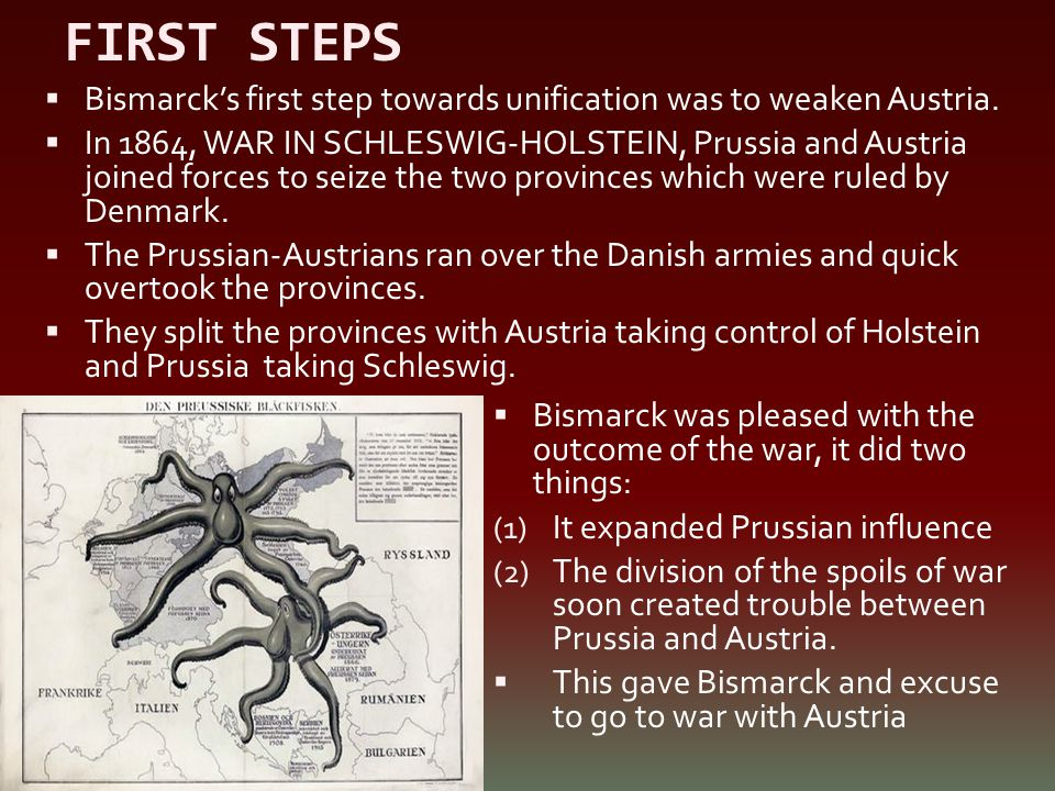 FIRST STEPS Bismarck's first step towards unification was to weaken Austria.