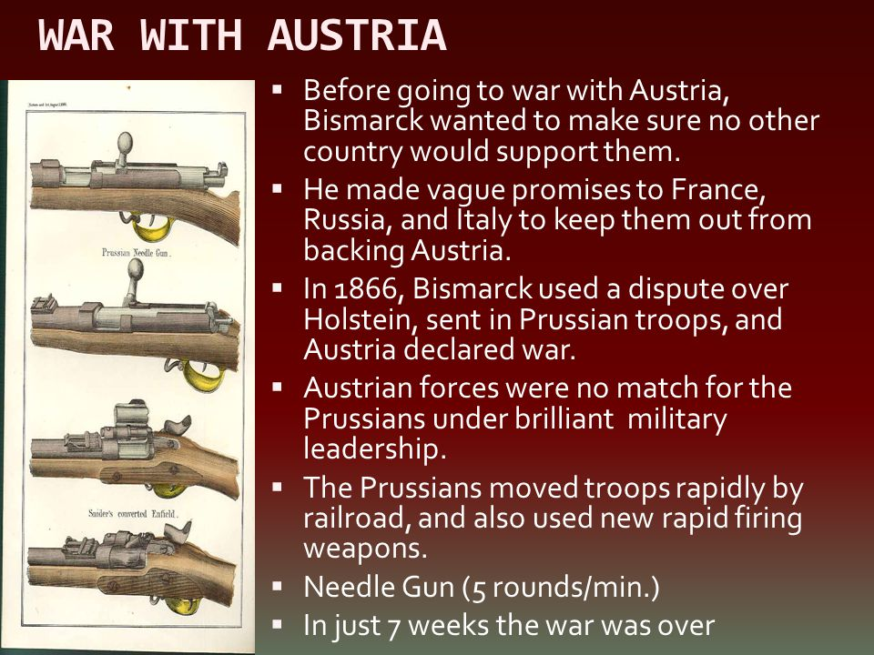WAR WITH AUSTRIA Before going to war with Austria, Bismarck wanted to make sure no other country would support them.