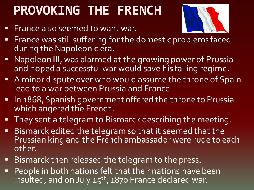 PROVOKING THE FRENCH France also seemed to want war.