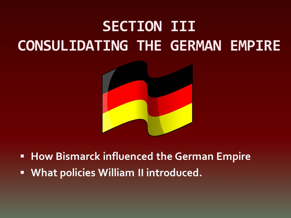 SECTION III CONSULIDATING THE GERMAN EMPIRE