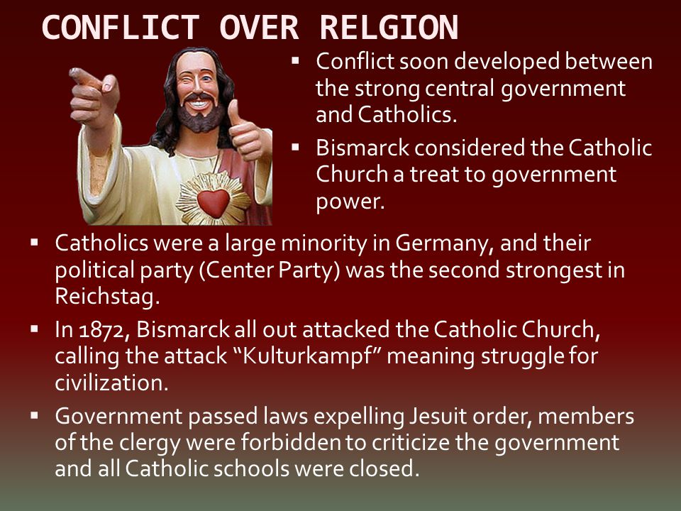 CONFLICT OVER RELGION Conflict soon developed between the strong central government and Catholics.