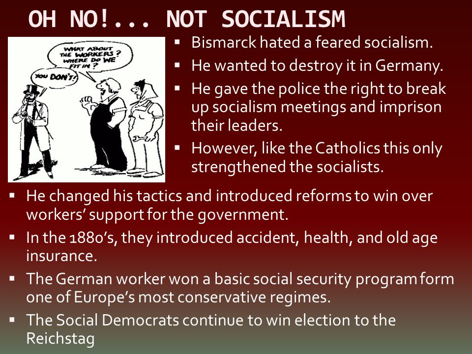 OH NO!... NOT SOCIALISM Bismarck hated a feared socialism.