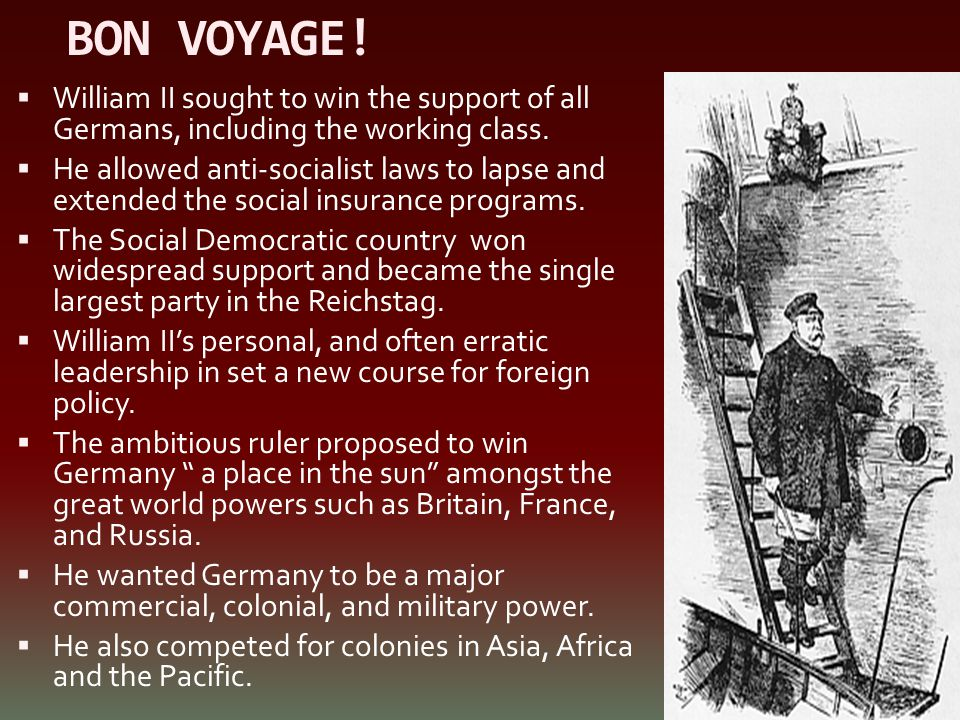 BON VOYAGE! William II sought to win the support of all Germans, including the working class.
