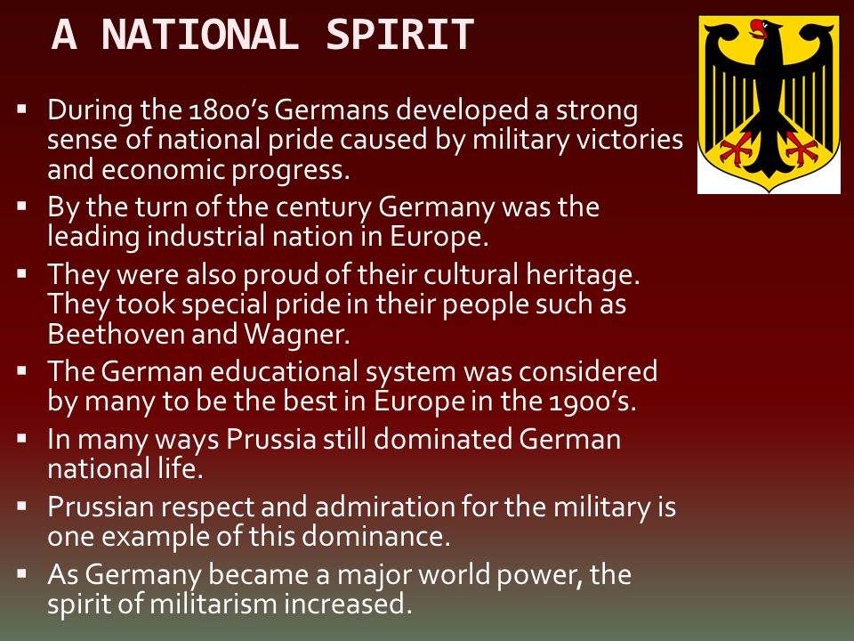 A NATIONAL SPIRIT During the 1800's Germans developed a strong sense of national pride caused by military victories and economic progress.