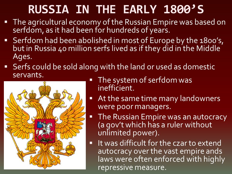RUSSIA IN THE EARLY 1800'S The agricultural economy of the Russian Empire was based on serfdom, as it had been for hundreds of years.