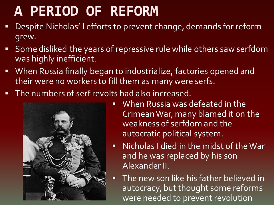 A PERIOD OF REFORM Despite Nicholas' I efforts to prevent change, demands for reform grew.