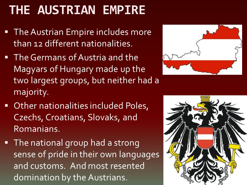 THE AUSTRIAN EMPIRE The Austrian Empire includes more than 12 different nationalities.