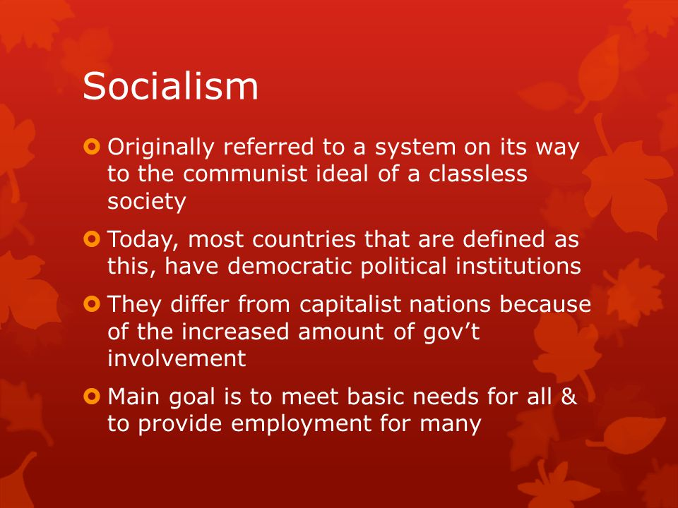 Socialism Originally referred to a system on its way to the communist ideal of a classless society.