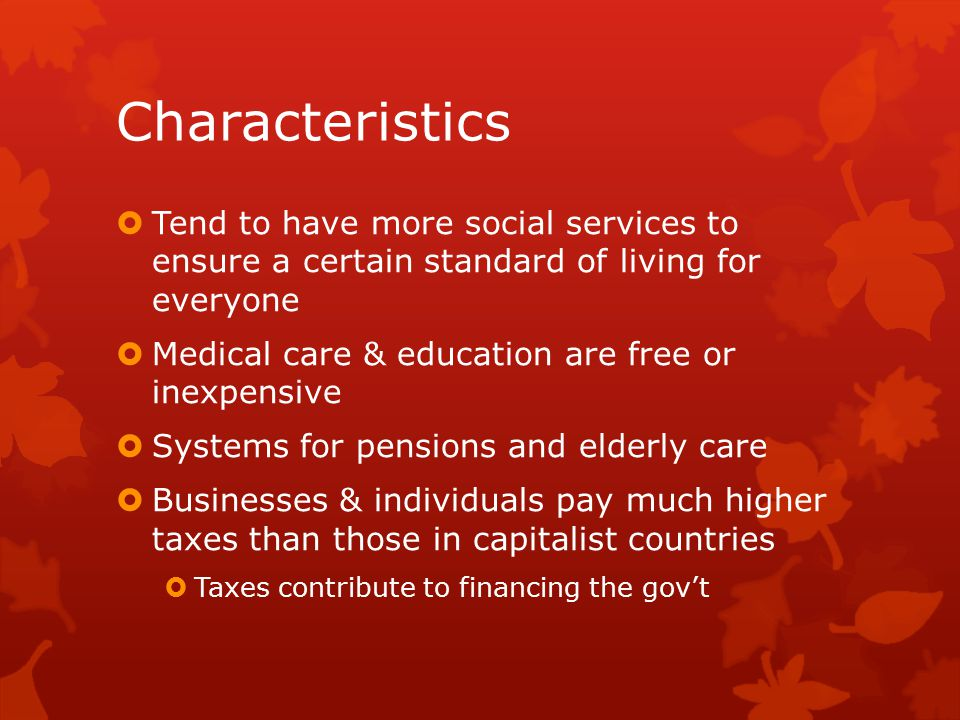 Characteristics Tend to have more social services to ensure a certain standard of living for everyone.