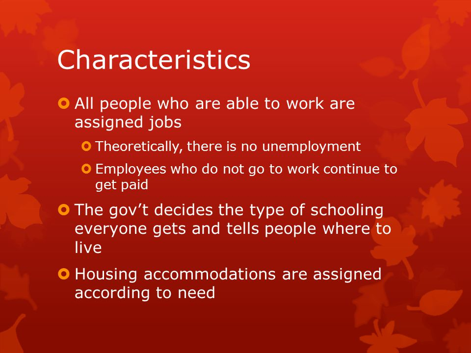 Characteristics All people who are able to work are assigned jobs