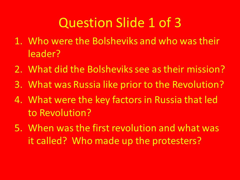 Question Slide 1 of 3 Who were the Bolsheviks and who was their leader What did the Bolsheviks see as their mission