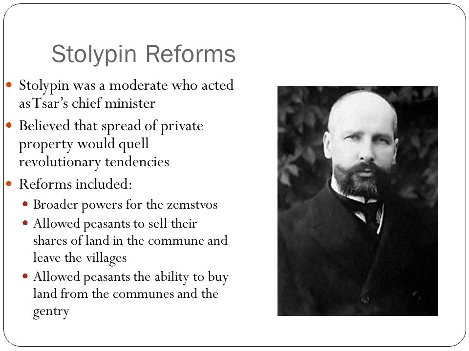 Stolypin Reforms Stolypin was a moderate who acted as Tsar's chief minister.