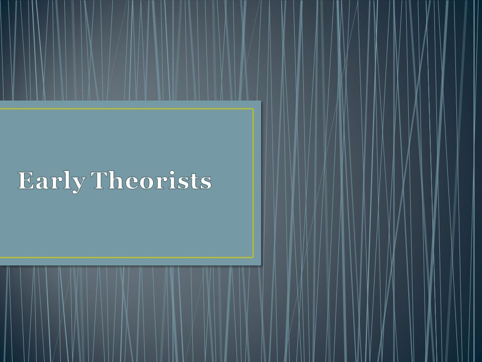 Early Theorists