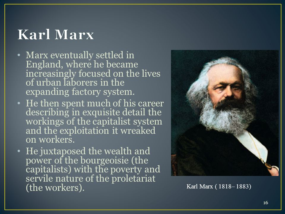 Karl Marx Marx eventually settled in England, where he became increasingly focused on the lives of urban laborers in the expanding factory system.