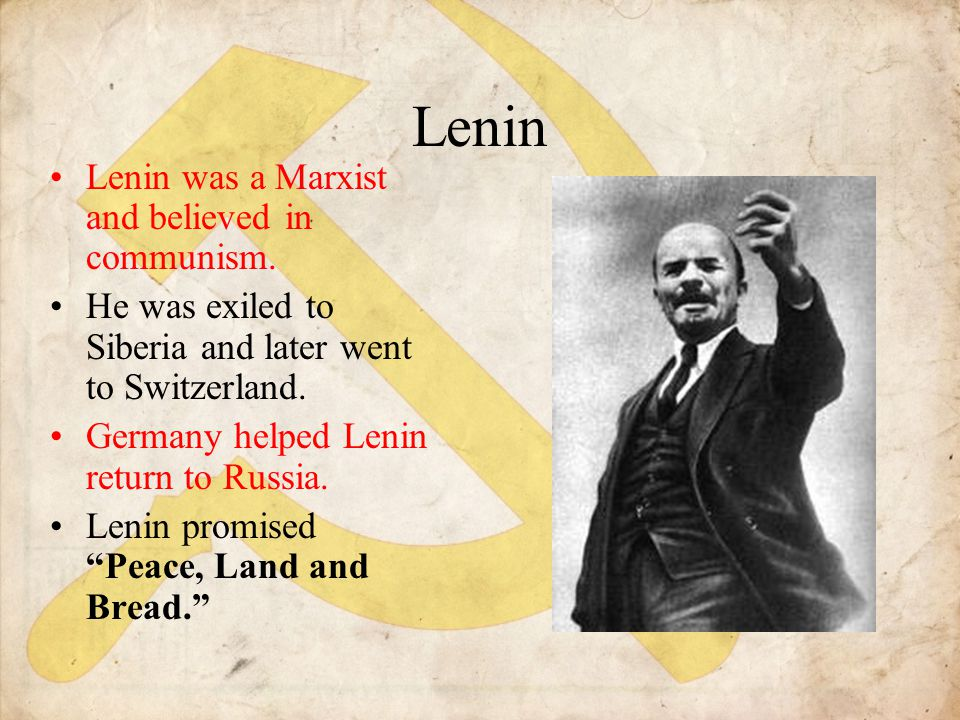 Lenin Lenin was a Marxist and believed in communism.