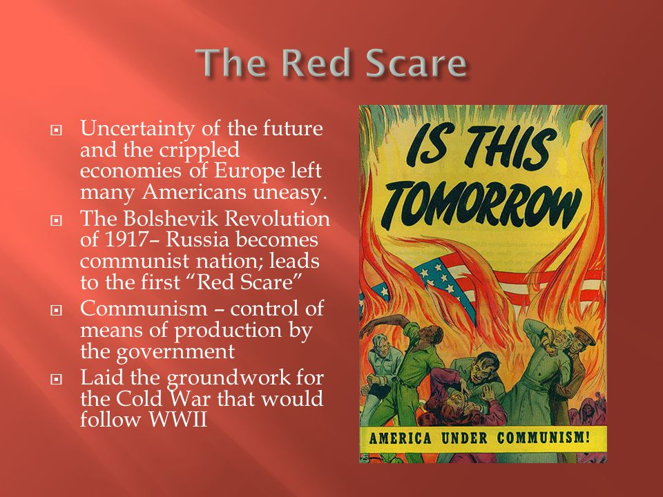 The Red Scare Uncertainty of the future and the crippled economies of Europe left many Americans uneasy.
