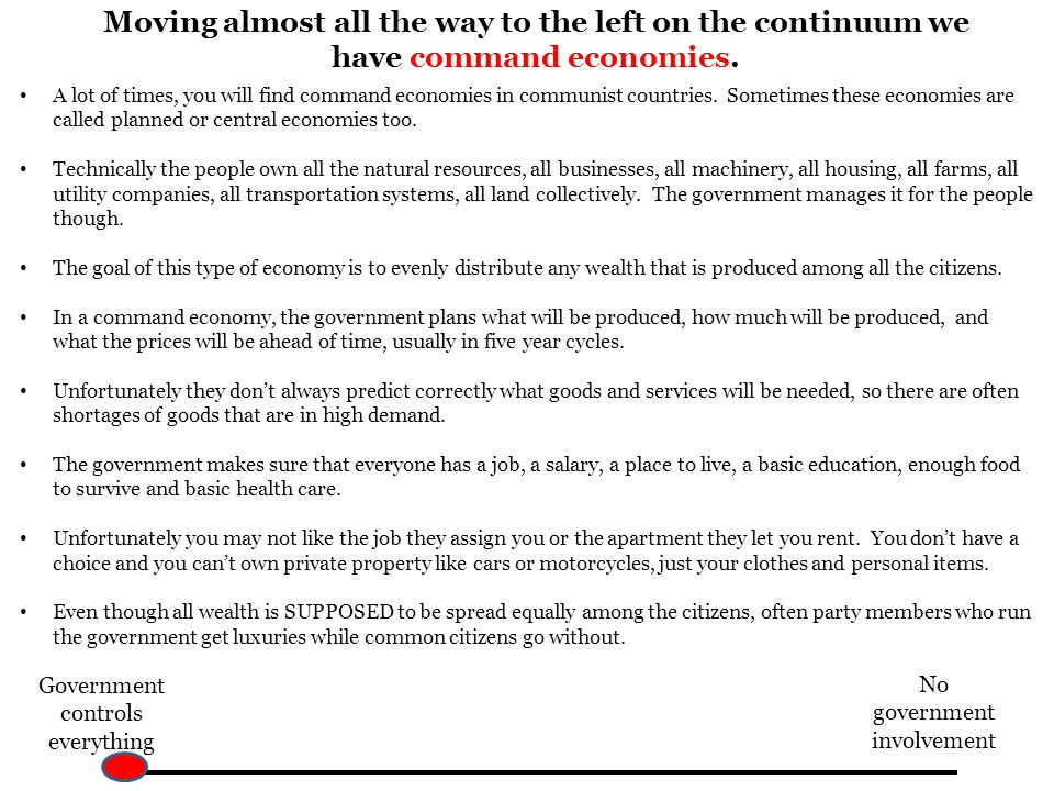 Moving almost all the way to the left on the continuum we have command economies.