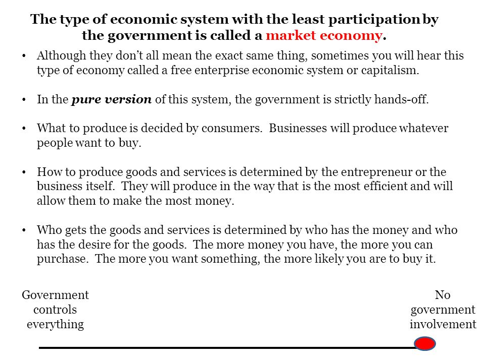 The type of economic system with the least participation by the government is called a market economy.