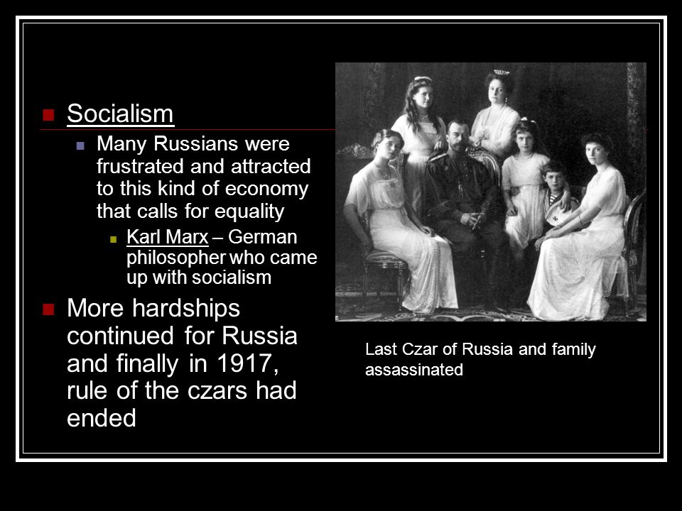 Socialism Many Russians were frustrated and attracted to this kind of economy that calls for equality.