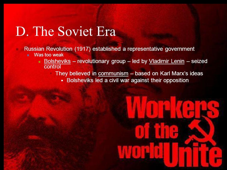 D. The Soviet Era Russian Revolution (1917) established a representative government. Was too weak.