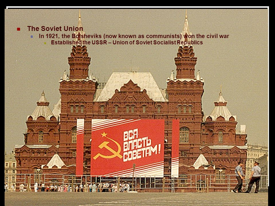 The Soviet Union In 1921, the Bolsheviks (now known as communists) won the civil war.