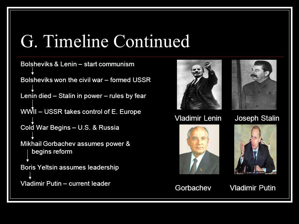 G. Timeline Continued Vladimir Lenin Joseph Stalin Gorbachev