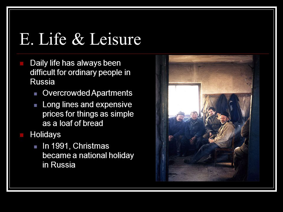 E. Life & Leisure Daily life has always been difficult for ordinary people in Russia. Overcrowded Apartments.