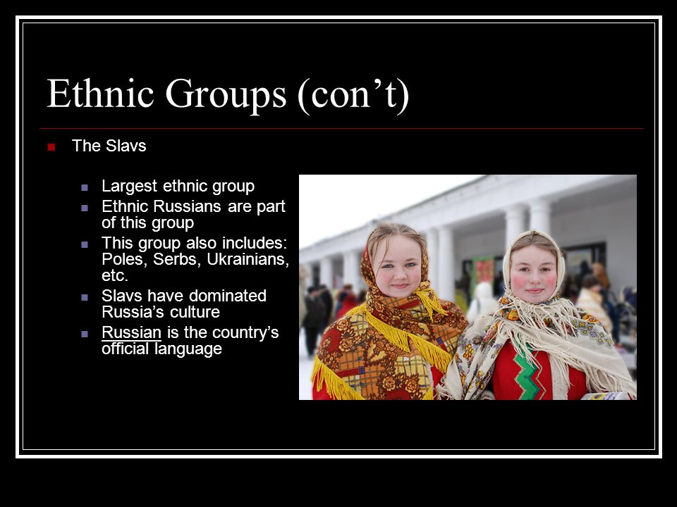 Ethnic Groups (con't) The Slavs Largest ethnic group