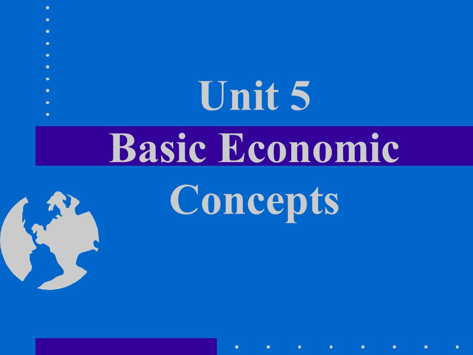 Unit 5 Basic Economic Concepts