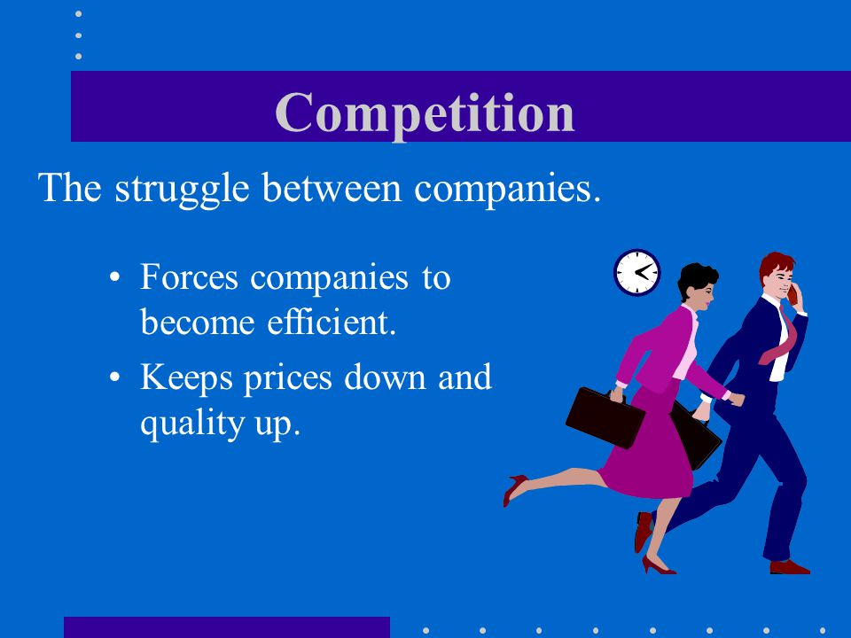 Competition The struggle between companies.