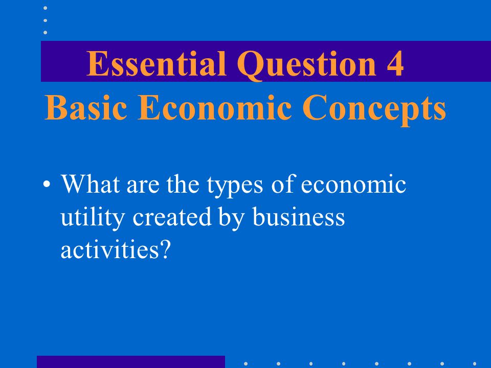 Essential Question 4 Basic Economic Concepts